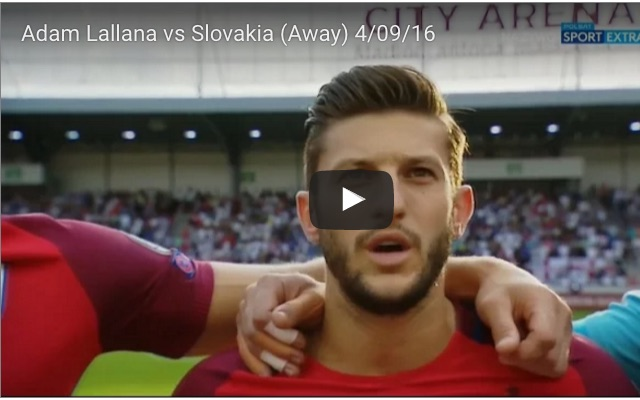(Video) Lallana's performance for England; as Liverpool man finally appreciated for what he is